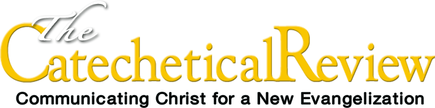 The Catechetical Review - Communicating Christ for a New Evangelization